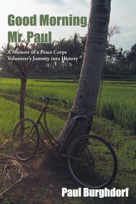 Good Morning, Mr. Paul: A Memoir of a Peace Corps Volunteers Journey into History - eBook  -     By: Paul Burghdorf