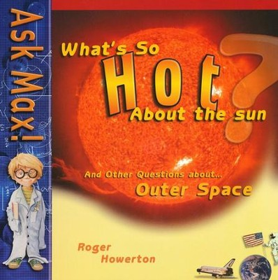 What's So Hot About the Sun? and Other Questions about Outer Space   -     By: Roger Howerton