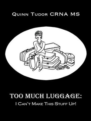 Too Much Luggage:: I Can't Make This Stuff Up! - eBook  -     By: Quinn Tudor