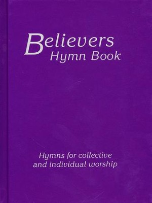 Believers Hymn Book: Hymns For Collective and Individual Worship  -