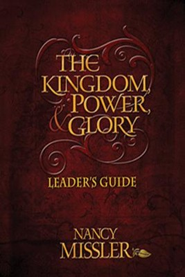 The Kingdom Power and Glory - Leaders Guide  -     By: Nancy Missler, Debbie Holland, Lori Sisemore
