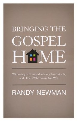 Bringing the Gospel Home: Witnessing to Family Members, Close Friends, and Others Who Know You Well  -     By: Randy Newman