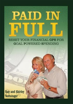 Paid in Full: Reset Your GPS for Goal-Powered Spending - eBook  -     By: Ray Noftsinger, Shirley Noftsinger