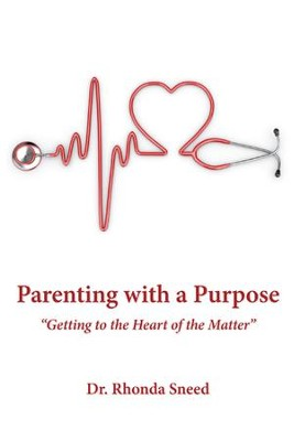 Parenting with a Purpose: Getting to the Heart of the Matter - eBook  -     By: Dr. Rhonda Sneed