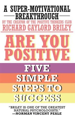 ARE YOU POSITIVE: FIVE SIMPLE STEPS TO SUCCESS - eBook  -     By: Richard Gaylord Briley