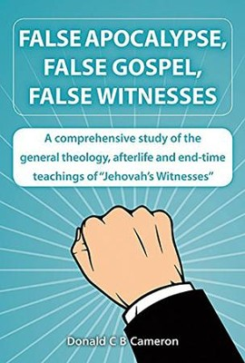 False Apocalypse, False Gospel, False Witnesses: A comprehensive study of the teachings of Jehovah's Witnesses  -     By: Donald Cameron