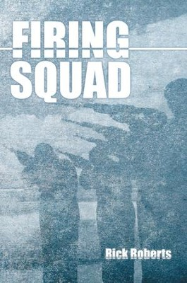 Firing Squad - eBook  -     By: Rick Roberts
