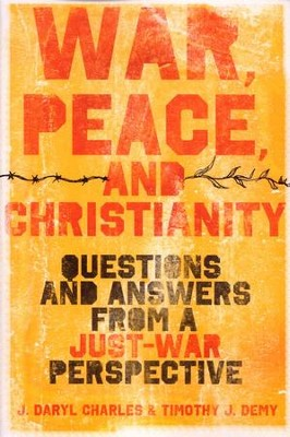 War, Peace, and Christianity: Questions and Answers from a Just-War Perspective  -     By: J. Daryl Charles, Timothy J. Demy