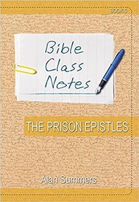 Bible Class Notes: The Prison Epistles  -     By: Alan Summers