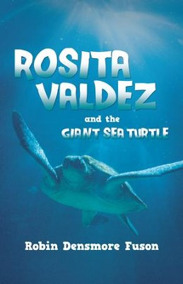 Rosita Valdez: And the Giant Sea Turtle - eBook  -     By: Robin Densmore Fuson