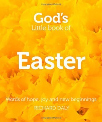 God's Little Book of Easter: Words of Hope, Joy and New Beginnings  -     By: Richard Daly