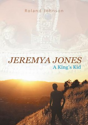 Jeremya Jones: A King's Kid - eBook  -     By: Roland Johnson