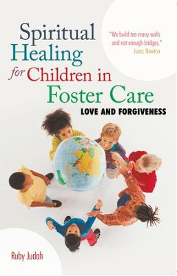 Spiritual Healing for Children in Foster Care: Love and Forgiveness - eBook  -     By: Ruby Judah