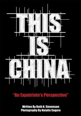 This Is China: An Expatriate's Perspective - eBook  -     By: Ruth N. Stevenson
