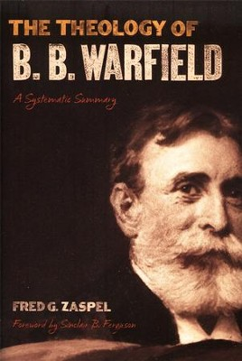 The Theology of B.B. Warfield: A Systematic Summary   -     By: Fred Zaspel
