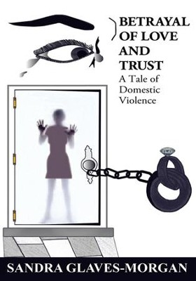 Betrayal of Love and Trust: A Tale of Domestic Violence - eBook  -     By: Sandra Glaves-Morgan