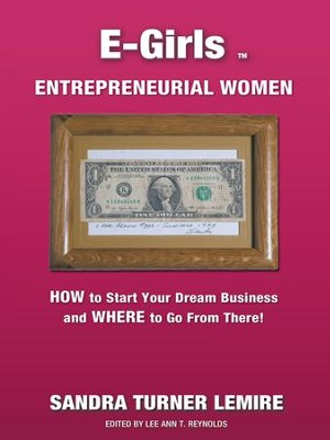 E-Girls Entrepreneurial Women: HOW to Start Your Dream Business and WHERE You Go From There! - eBook  -     By: Sandra Turner Lemire