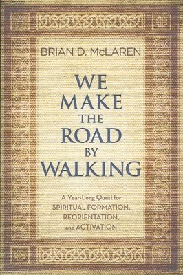We Make the Road by Walking: A Year-Long Quest for   Spiritual Formation, Reorientation, and Activation  -     By: Brian McLaren