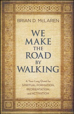 We Make The Road By Walking: A Year-Long Quest For Spiritual Formation, Reorientation and Activation  -     By: Brian McLaren