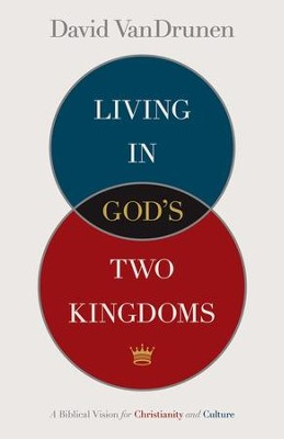 Living In God's Two Kingdoms   -     By: David Vandrunen