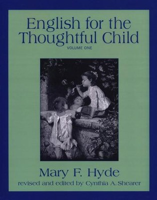 English for the Thoughtful Child, Volume One   -     By: Mary F. Hyde, Cynthia A. Shearer