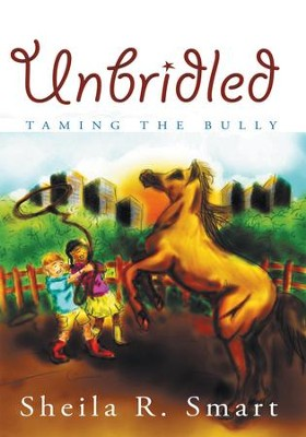 UNBRIDLED: Taming the Bully - eBook  -     By: Sheila R. Smart