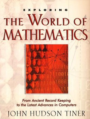Exploring The World Of Mathematics              -     By: John Hudson Tiner