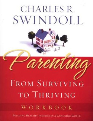 Parenting: From Surviving to Thriving Workbook   -     By: Charles R. Swindoll