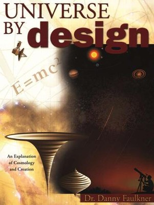 Universe by Design: An Explanation of Cosmology and Creation  -     By: Danny Faulkner
