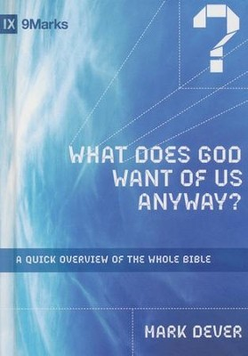What Does God Want of Us Anyway?: An Overview of the Whole Bible  -     By: Mark Dever
