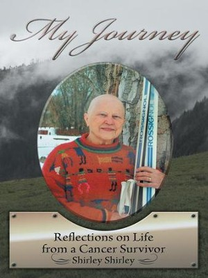 My Journey: Reflections on Life from a Cancer Survivor - eBook  -     By: Shirley Shirley