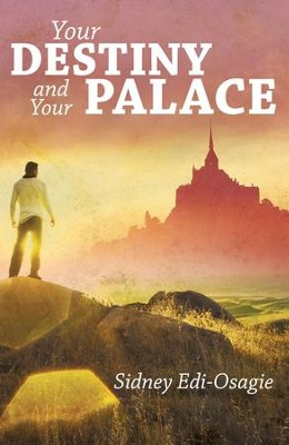 Your Destiny and Your Palace - eBook  -     By: Sidney Edi-Osagie
