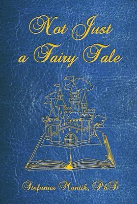 Not Just a Fairy Tale - eBook  -     By: Stefanus Mantik Ph.D.