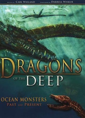 Dragons of the Deep: Ocean Monsters Past & Present  -     By: Carl Wieland