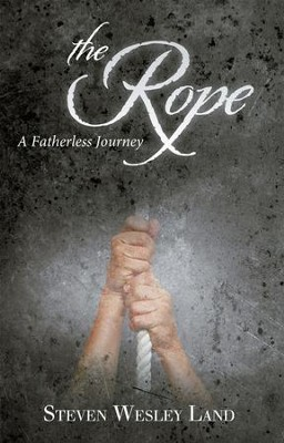 The Rope: A Fatherless Journey - eBook  -     By: Steven Wesley Land
