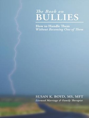 The Book On Bullies:: How To Handle Them Without Becoming One Of Them - eBook  -     By: Susan K. Boyd M.S., MFT