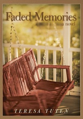 Faded Memories: A Novel - eBook  -     By: Teresa Tuten