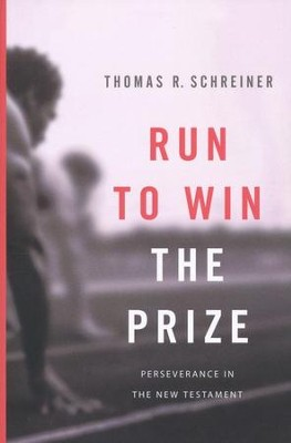 Run To Win The Prize: Perseverance in the New Testament  -     By: Tom Schreiner