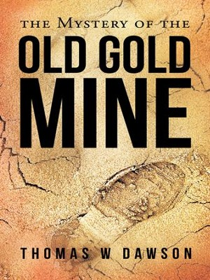 The Mystery of the Old Gold Mine - eBook  -     By: Thomas W. Dawson