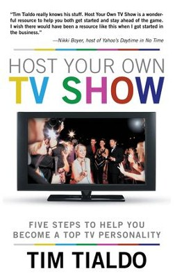Host Your Own TV Show: Five Steps to Help You Become a Top TV Personality - eBook  -     By: Tim Tialdo