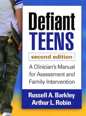 Defiant Teens, Second Edition: A Clinician's Manual for Assessment and Family Intervention  -     By: Russell A. Barkley, Arthur L. Robin