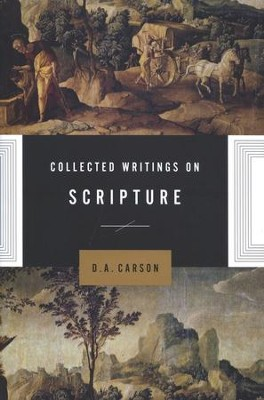 Collected Writings on Scripture  -     By: D. A. Carson