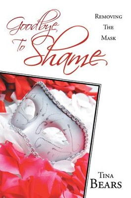Goodbye To Shame: Removing The Mask - eBook  -     By: Tina Bears