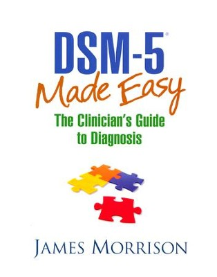 DSM-5 Made Easy: The Clinician's Guide to Diagnosis   -     By: James Morrison
