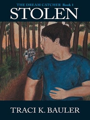 Stolen: The Dream Catcher Book 1 - eBook  -     By: Traci K. Bauler