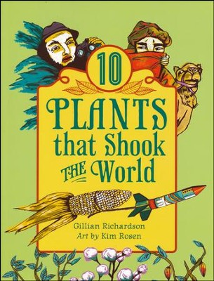 10 Plants That Shook the World   -     By: Gillian Richardson