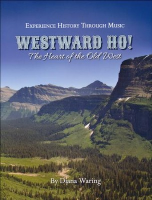 Experience History Through Music: Westward Ho! The Heart of  the Old West Book & Audio CD   -     By: Diana Waring