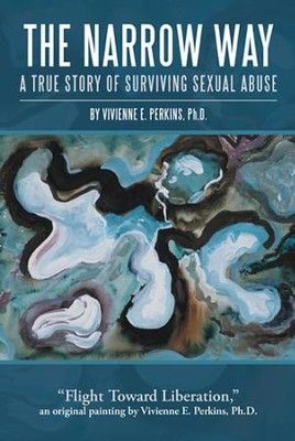 The Narrow Way: A True Story of Surviving Sexual Abuse - eBook  -     By: Vivienne E. Perkins Ph.D.