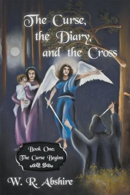 The Curse, the Diary and the Cross: Book One: The Curse Begins - eBook  -     By: W.R. Abshire