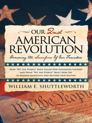 Our 2nd American Revolution: Honoring the Sacrifices Of Our Founders - eBook  -     By: William E. Shuttleworth